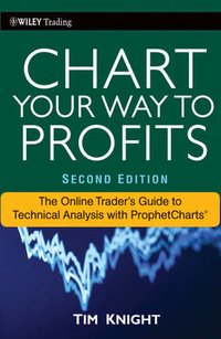 CHART YOUR WAY TO PROFITS, SECOND EDITION : THE ONLINE TRADER'S GUIDE TO TECHNICAL ANALYSIS