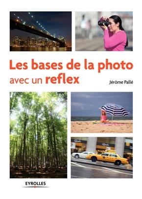 Palle, Jerome- Les bases de la photo avec un reflex