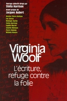 Virginia Woolf - L'écriture, refuge contre la folie