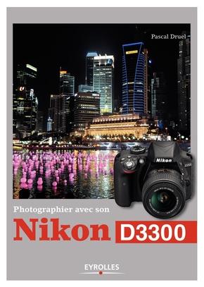 Druel, Pascal- Photographier avec son Nikon D3300