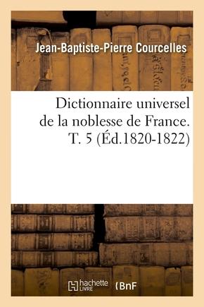 Dictionnaire universel de la noblesse de France. T. 3 (Éd.1820-1822) - Jean-Baptiste-Pierre Courcelles