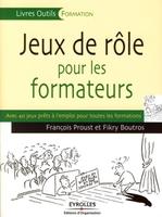 Francois Proust, Fikry Boutros - Jeux de rôle pour les formateurs