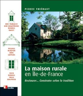 P.Thiébaut- La maison rurale en île-de-france restaurer, construire selon la tradition