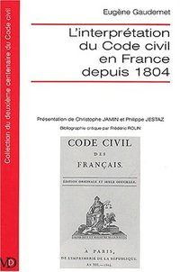 L'interprétation du Code civil en France depuis 1804