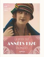 Charlotte Fiell, Emmanuelle Dirix - La mode des années 1920 en images