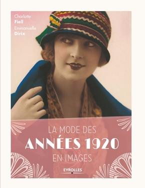 Charlotte Fiell, Emmanuelle Dirix- La mode des années 1920 en images