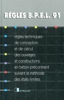 Collectif Eyrolles - Règles bpel 91 règles techniques de conception et de calcul des ouvrages et constructions en béton précontraint, suivant la méthode des états-lim