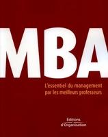 Collectif d'auteurs des Editions d'Organisation - Mba- l'essentiel du management par les meilleurs professeurs