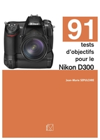 J.-M.Sepulchre - 91 tests d'objectifs pour le Nikon D300