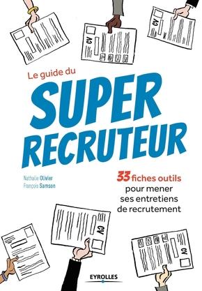 Samson, Francois; Olivier, Nathalie- Le guide du super recruteur