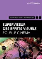 Hamus-Vallee, Rejane ; Renouard, Caroline - Superviseur des effets visuels pour le cinéma