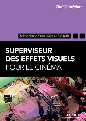 Hamus-Vallee, Rejane ; Renouard, Caroline- Superviseur des effets visuels pour le cinéma