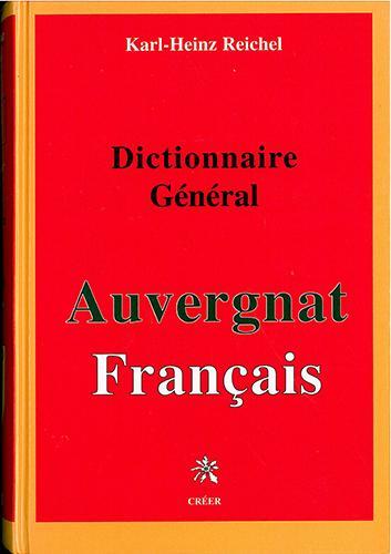 Dictionnaire général Auvergnat-Français - Karl-Heinz Reichel