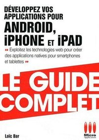 Développez vos applications pour Android, iPhone et iPad - Le guide complet