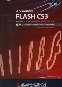 Apprendre Flash CS3 - Animation et initiation à l'ActionScript 2 et 3