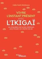 O.Noël-Shinkawa - Vivre l'instant présent avec l'Ikigaï