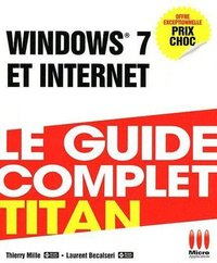 Windows 7 et Internet - Le guide complet Titan