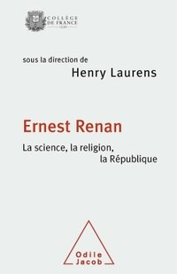 Ernest renan. la science, la religion, la république