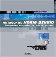Samuel Weber - Au coeur du home studio. composer, enregistrer, mixer, graver