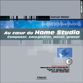 Samuel Weber- Au coeur du home studio. composer, enregistrer, mixer, graver