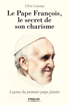 Chris Lowney- Le pape François, le secret de son charisme