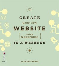 Create your own website using wordpress in a weekend /anglais