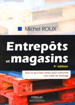 M.Roux- Entrepots et magasins - tout ce qu'il faut savori pour concevoir une unite de st