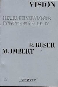Neurophysiologie fonctionnelle Tome  4 : Vision