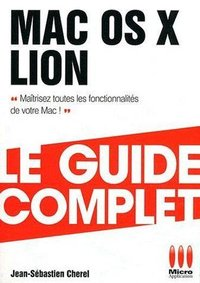 Mac OS X Lion - Le guide complet