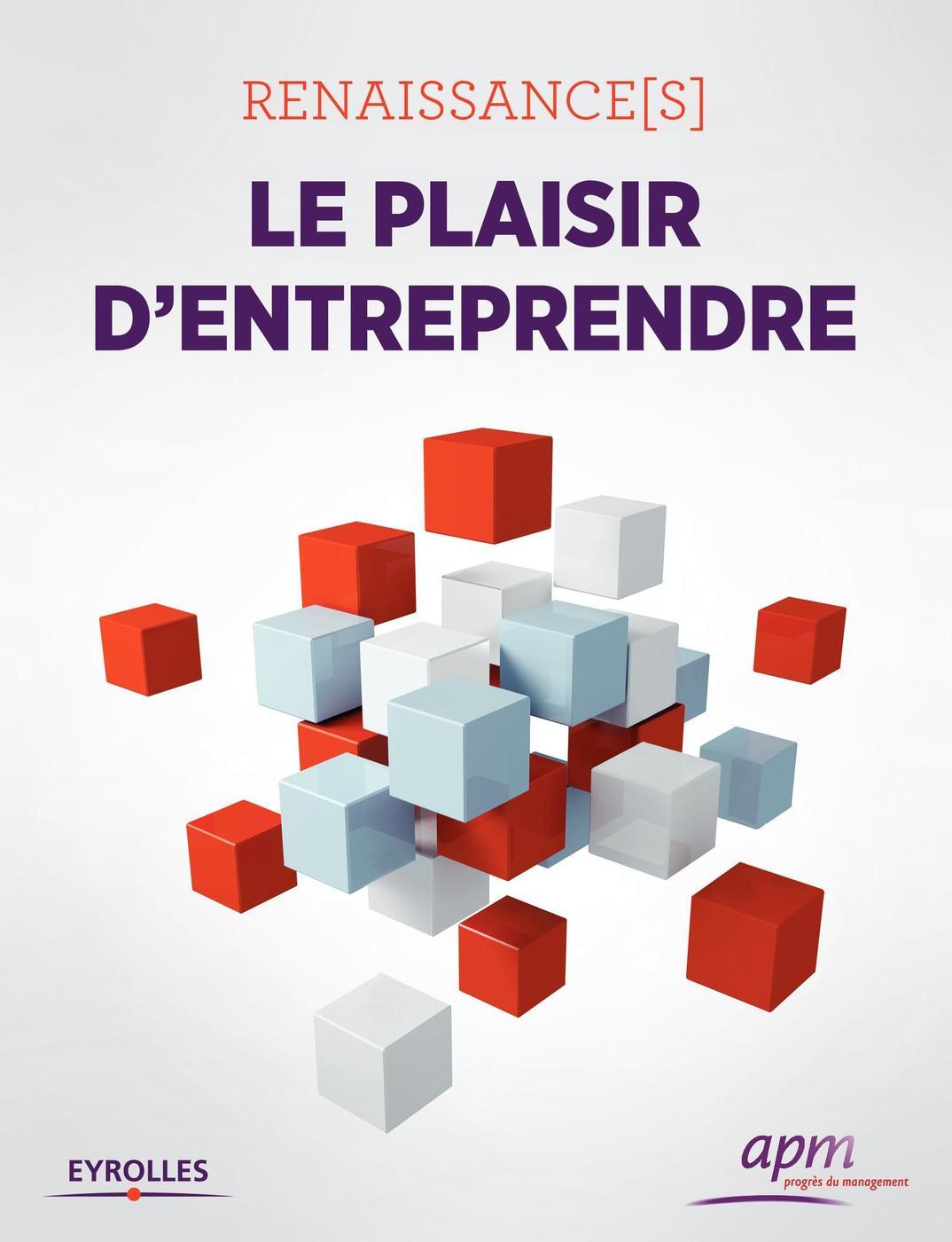 Renaissance(s) - le plaisir d'entreprendre - APM - Librairie Eyrolles