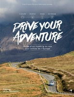 Drive your adventure : guide d'un roadtrip en van aux confins de l'Europe
