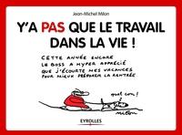 Milon, Jean-Michel - Y'a pas que le travail dans la vie !
