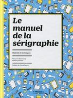 Marianne Blanchard, Romaric Jeannin - Le manuel de la sérigraphie
