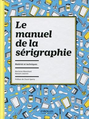 Marianne Blanchard, Romaric Jeannin- Le manuel de la sérigraphie