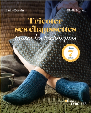 E.Drouin, E.Morand- Tricoter ses chaussettes : toutes les techniques