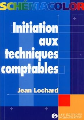 Jean Lochard- Initiation aux techniques comptables
