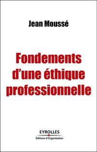 Fondements D Une Ethique Professionnelle Jean Mousse Librairie Eyrolles
