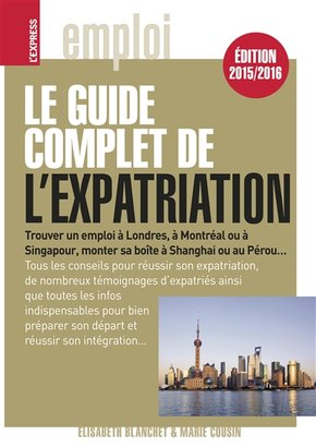 Le guide complet de l'expatriation - 2015/2016