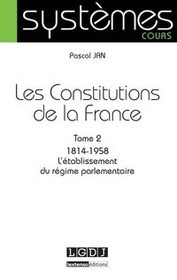 Les Constitutions de la France - Volume 2
