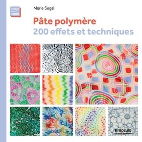 Marie Segal- Pâte polymère,  200 effets et techniques