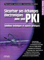 Laurent Bellefin, Marie-Laure Laffaire, Thierry Autret - Sécuriser ses échanges électroniques avec une pki