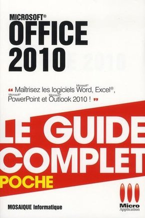 Office 2010 - Le guide complet - Poche