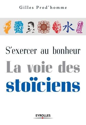 Gilles Prod'homme- S'exercer au bonheur, la voie des stoïciens