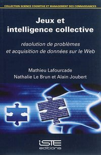JEUX ET INTELLIGENCE COLLECTIVE  RESOLUTION DE PROBLEMES ET ACQUISITION DE DONNEES SUR LE WEB