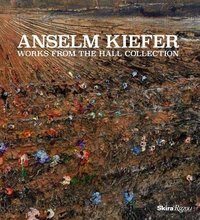 Anselm kiefer works from the hall collection /anglais