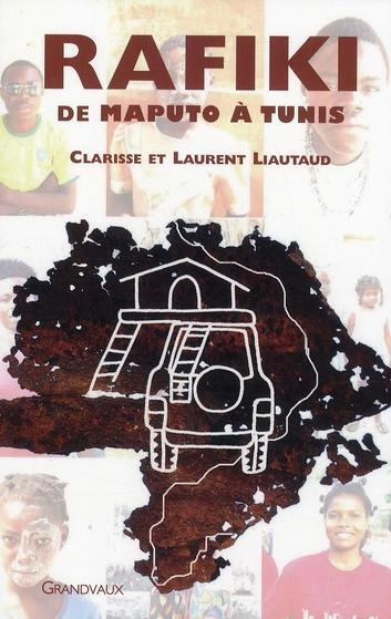 Rafiki. De Maputo à Tunis - Clarisse Liautaud,Laurent Liautaud