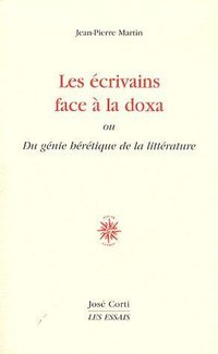 Les ecrivains face a la doxa du genie heretique de la litterature