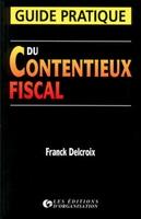 Franck Delcroix - Guide pratique du contentieux fiscal