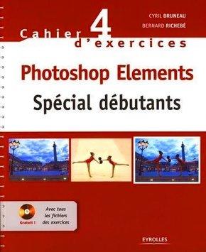 Cyril Bruneau, Bernard Richebé- Cahier n°4 d'exercices Photoshop Elements