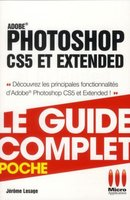 Photoshop CS5 et extended - Le guide complet - Poche